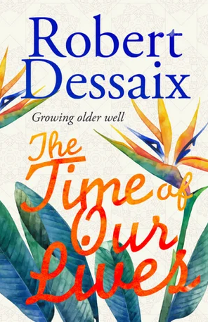 The Time of Our Lives by Robert Dessaix